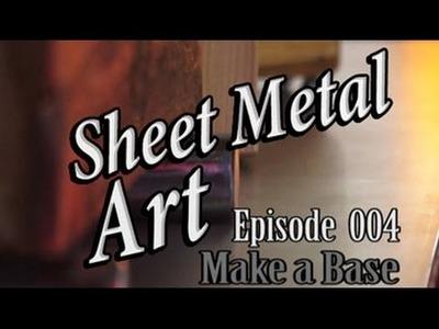 Sheet Metal Art For Beginners, Ep 4 Make a Base