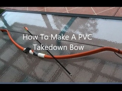 Make A PVC Takedown Bow, REALLY POWERFULL
