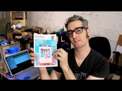 MAKE Volume 21: Desktop Manufacturing + a visit to MakerBot HQ!