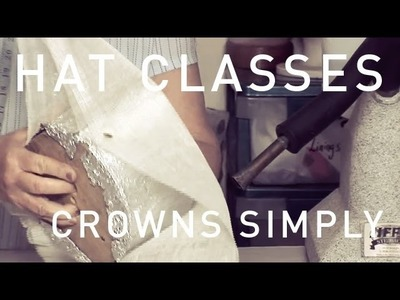 HAT CLASSES - MILLINERY HOW TO CROWNS SIMPLY TRAILER