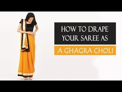 How To Wear Your Saree As A Ghagra Choli