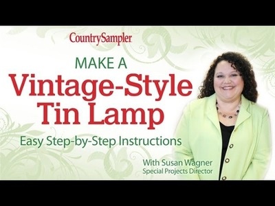 Step-by-Step Instructions to Make a Vintage-Style Tin Lamp