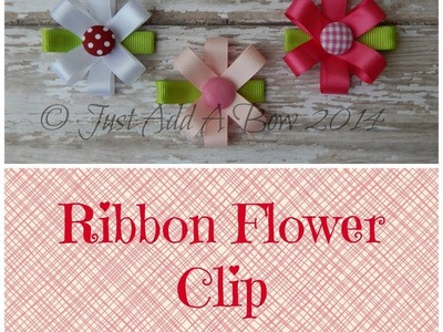 HOW TO: Make Ribbon Flower Clips Tutorial by Just Add A Bow