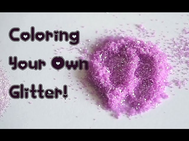Three Ways to Color Your Own Glitter!