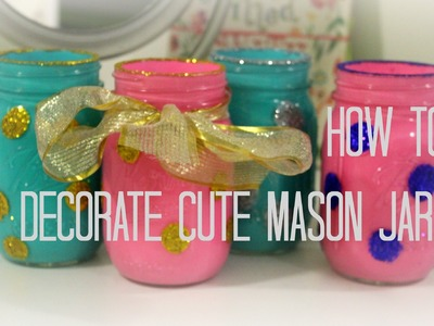 How To: Decorate Cute Mason Jars! | Getglamgrace