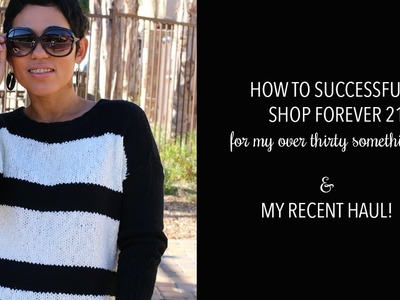 How To Successfully Shop Forever 21 For My 30 Somethings + My Recent F21 Haul