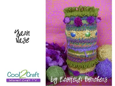 How to Cover a Glass Vase with Yarn by EcoHeidi Borchers