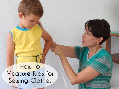 How To Measure Kids for Sewing Clothing
