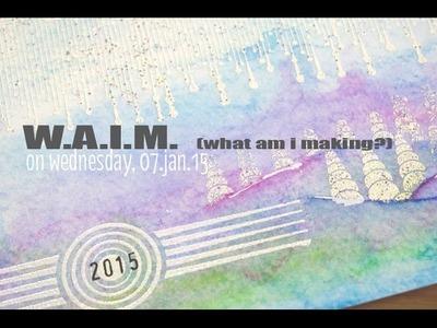 What Am I Making? (WAIM) on wednesday 7.jan.15