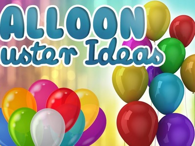 How to make a cluster with 5 Balloons || Balloon Cluster Ideas