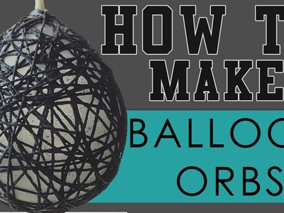How To Make Balloon Orbs