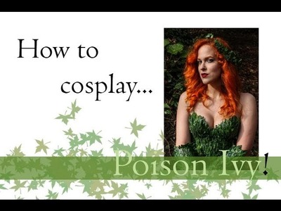How to cosplay.  Poison Ivy!