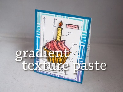 Gradient Texture Paste + A Copic Cupcake Birthday Card