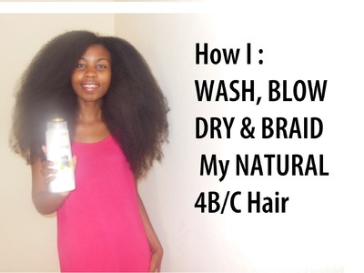 How To: How I wash, Blow Dry And Braid My NATURAL 4B. 4C Hair - (Routine + Grow Long Hair Fast)