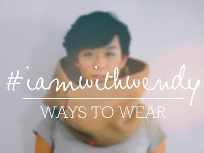 #iamwithwendy 2014 - Ways to Wear the Infinity Scarf