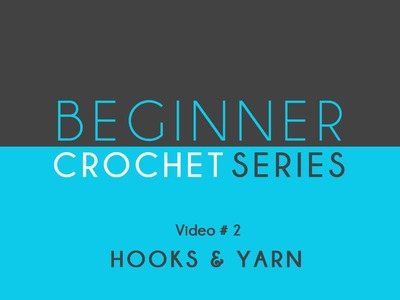 How to Crochet: Beginner Crochet Series Hooks & Yarn