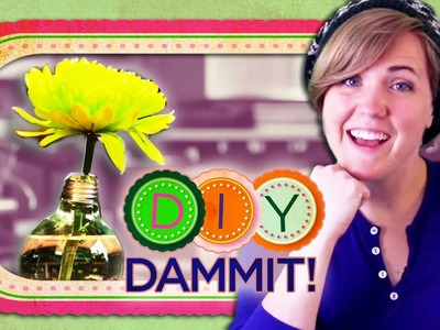 HOW-TO Make a LIGHT BULB VASE f. HANNAH HART - DIY DAMMIT!