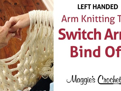 MAGGIE'S ARM KNITTING TIPS: Switching Arms at Bind Off - Left Handed
