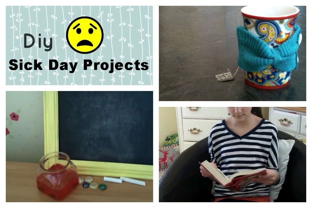 Sick Day Diys~ Projects to Make You Feel Better
