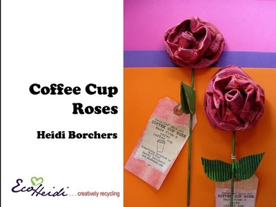 How to Make a Super Cool Coffee Cup Rose by EcoHeidi Borchers