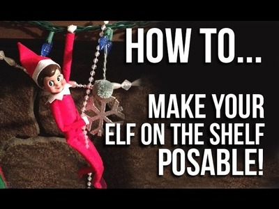 How to Make Your Elf on the Shelf Posable! Tutorial (before magic was added to the Elf)