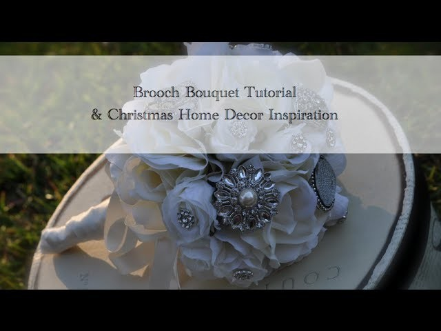 Brooch Bouquet Tutorial & Christmas Home Decor Inspiration