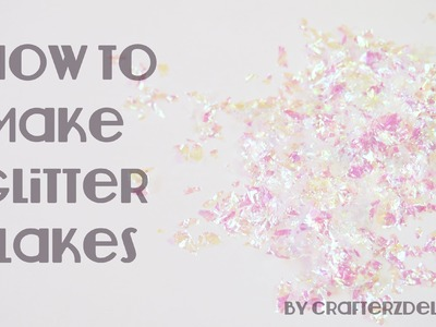 DIY: How to Make Glitter Flakes