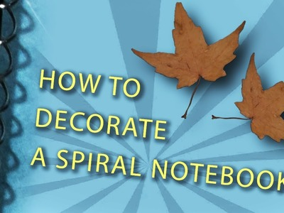 How to Decorate a Spiral Notebook?