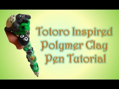 Clayin' with Raven: Totoro Inspired Polymer Clay Pen Tutorial
