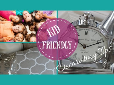 HOME DECOR:  Kid Friendly Decorating Tips