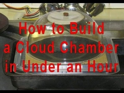 How to make an easy cloud chamber- no dry ice!