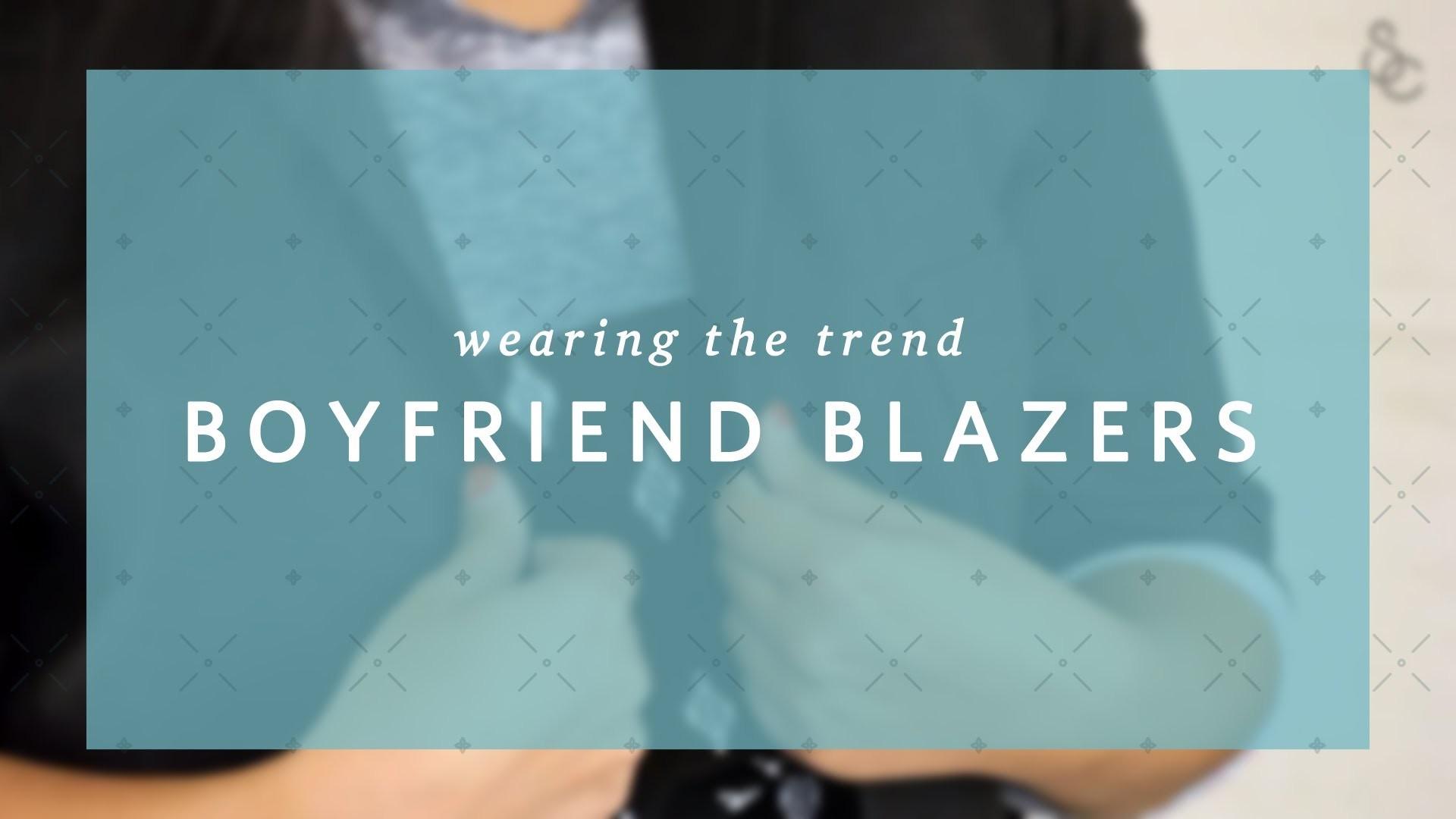 How to Wear Boyfriend Blazers - Wearing the Trend