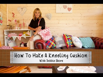 How To Make A Kneeling Cushion With Debbie Shore