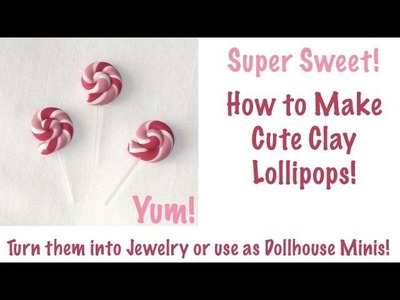 Polymer Clay Lollipops - How To Make Them