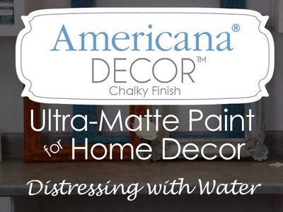 How to use water to distress with Americana Decor Chalky Finish paint