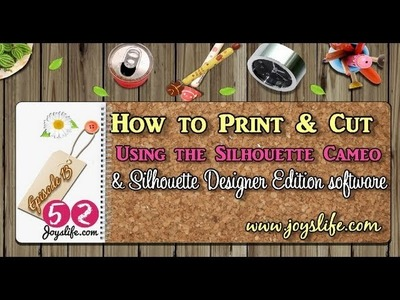 52: Episode 13: How to Print & Cut Using the Silhouette Cameo