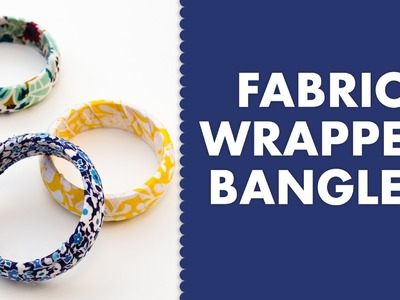 DIY Fabric Wrapped Bangle Bracelet Tutorial