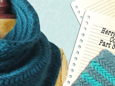 HERRINGBONE COWL -  New method for working in the round! Part 3 of 3.
