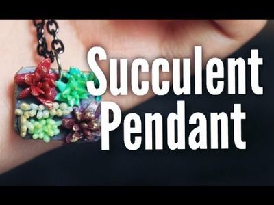 How to make a Succulent Pendant - Polymer Clay Tutorial