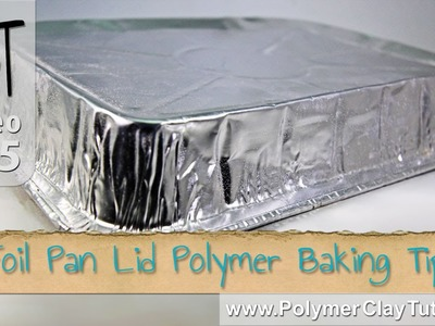 Polymer Clay Baking Tips - Using a Foil Pan Lid