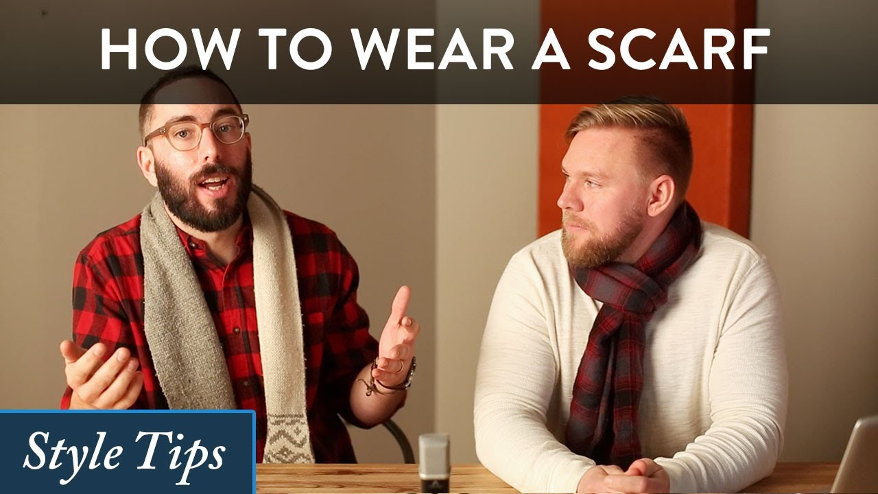 How to Wear a Scarf for Men - Style Advice and How to Tie Scarves