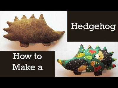 Part 3: How to Make a Stuffed Animal: A Hedgehog