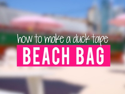 Duck Tape Crafts with LaurDIY: How to Make a Duck Tape Beach Bag