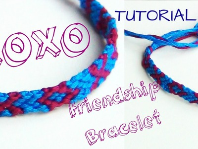 How To Make Friendship Bracelets ♥ XOXO Pattern