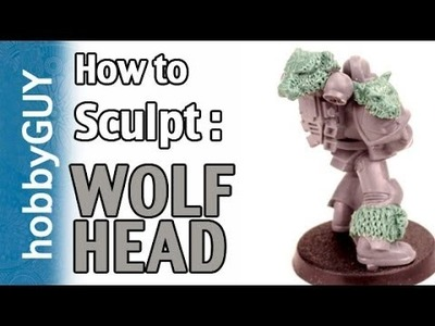 HobbyGUY #7: How to Sculpt Space Wolf Pelts (Heads, Leg, Shoulder) - Tutorial