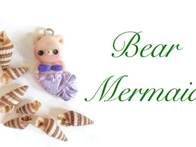 Tutorial :  Polymer Clay Mermaid Bear