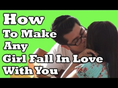 How To Make Any Girl Fall In Love With You
