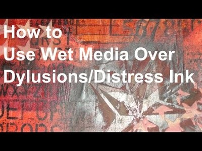 Mixed Media: Using Wet Media over Dylusions.Distress Ink