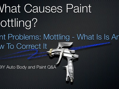 Paint Mottling - DIY Auto Painting Tips - What Is Paint Mottling and How To Correct It q&a