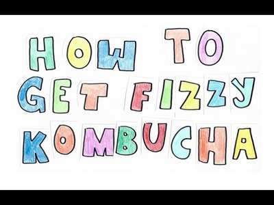 How to get bubbly, fizzy & delicious KOMBUCHA (2nd brew)